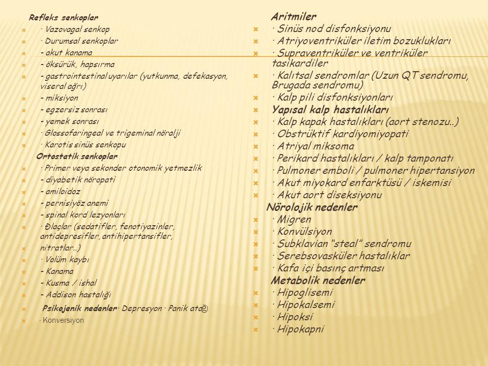Refleks senkoplar  · Vazovagal senkop  · Durumsal senkoplar  - akut kanama  - öksürük, hapsırma  - gastrointestinal uyarılar (yutkunma, defekasyo
