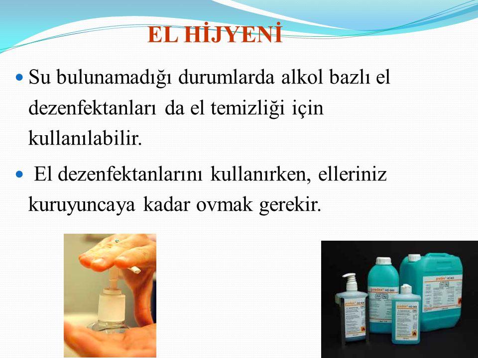 EL HİJYENİ Su bulunamadığı durumlarda alkol bazlı el dezenfektanları da el temizliği için kullanılabilir. El dezenfektanlarını kullanırken, elleriniz