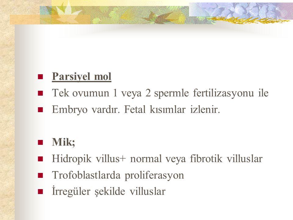 Parsiyel mol Tek ovumun 1 veya 2 spermle fertilizasyonu ile Embryo vardır.