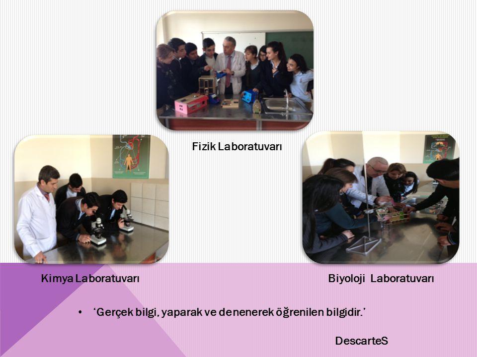 Fizik Laboratuvarı Biyoloji LaboratuvarıKimya Laboratuvarı 'Gerçek bilgi, yaparak ve denenerek öğrenilen bilgidir.' DescarteS