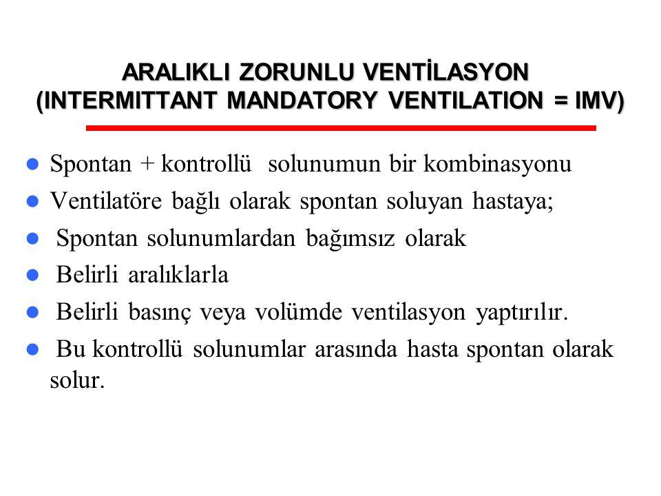 ARALIKLI ZORUNLU VENTİLASYON (INTERMITTANT MANDATORY VENTILATION = IMV) Spontan + kontrollü solunumun bir kombinasyonu Ventilatöre bağlı olarak sponta