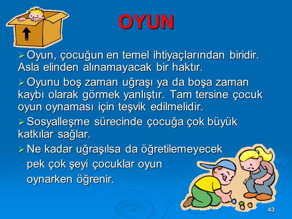 43 OYUN  Oyun, çocuğun en temel ihtiyaçlarından biridir.