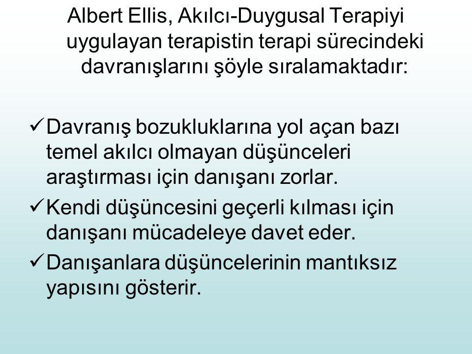 Albert Ellis, Akılcı-Duygusal Terapiyi uygulayan terapistin terapi sürecindeki davranışlarını şöyle sıralamaktadır: Davranış bozukluklarına yol açan bazı temel akılcı olmayan düşünceleri araştırması için danışanı zorlar.