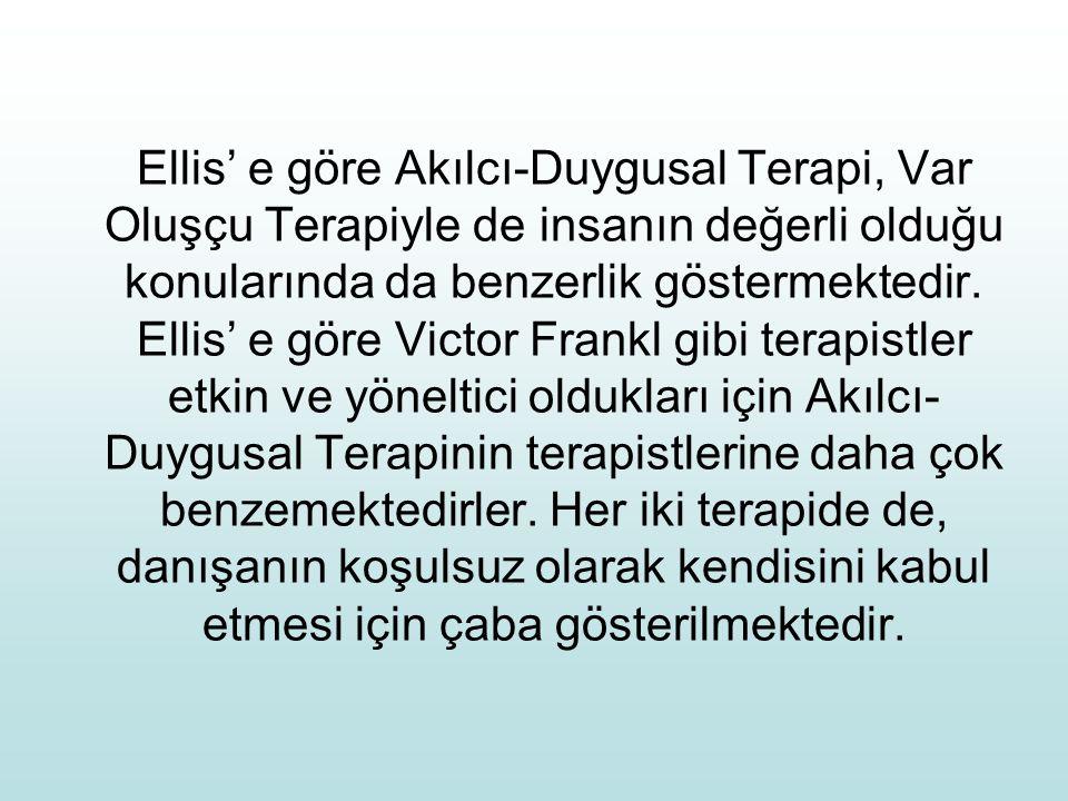Ellis' e göre Akılcı-Duygusal Terapi, Var Oluşçu Terapiyle de insanın değerli olduğu konularında da benzerlik göstermektedir.