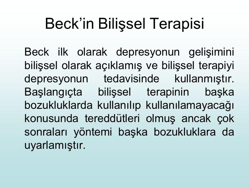 Beck'in Bilişsel Terapisi Beck ilk olarak depresyonun gelişimini bilişsel olarak açıklamış ve bilişsel terapiyi depresyonun tedavisinde kullanmıştır.