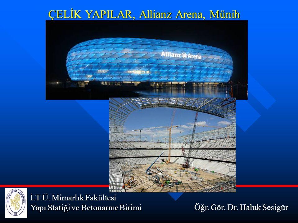 İ.T.Ü. Mimarlık Fakültesi Yapı Statiği ve Betonarme Birimi ÇELİK YAPILAR, Allianz Arena, Münih Öğr. Gör. Dr. Haluk Sesigür
