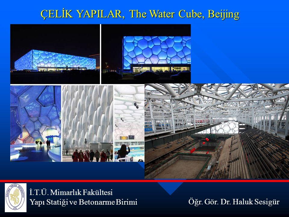 İ.T.Ü. Mimarlık Fakültesi Yapı Statiği ve Betonarme Birimi ÇELİK YAPILAR, The Water Cube, Beijing Öğr. Gör. Dr. Haluk Sesigür