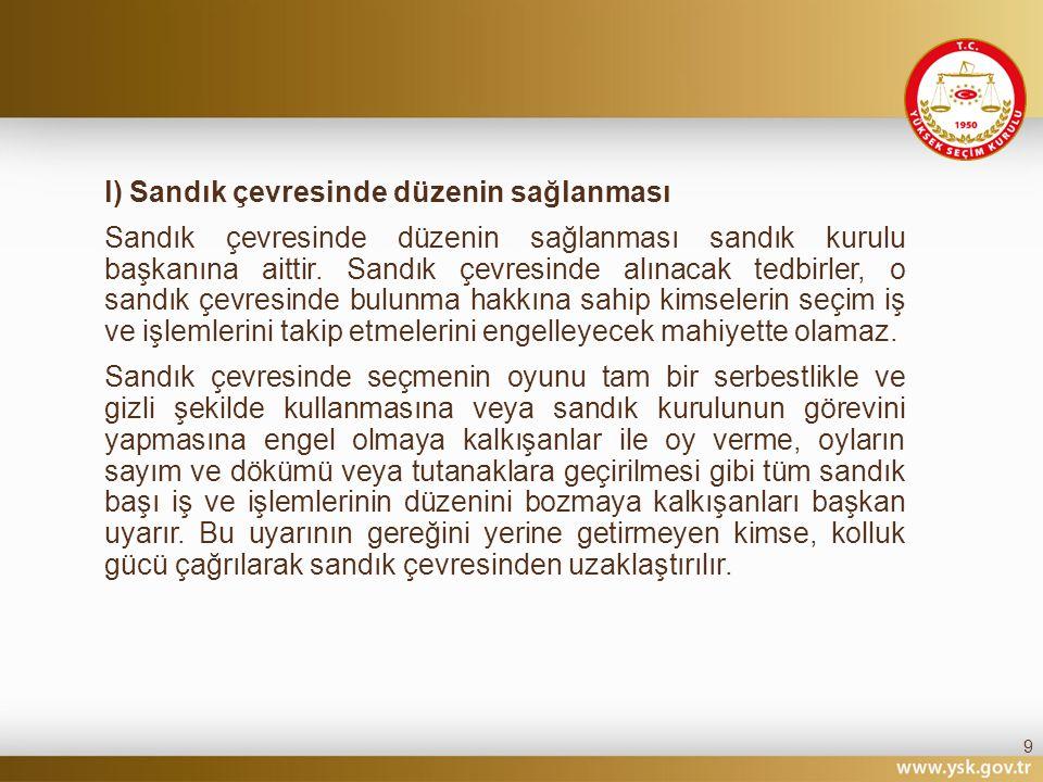 l) Sandık çevresinde düzenin sağlanması Sandık çevresinde düzenin sağlanması sandık kurulu başkanına aittir.