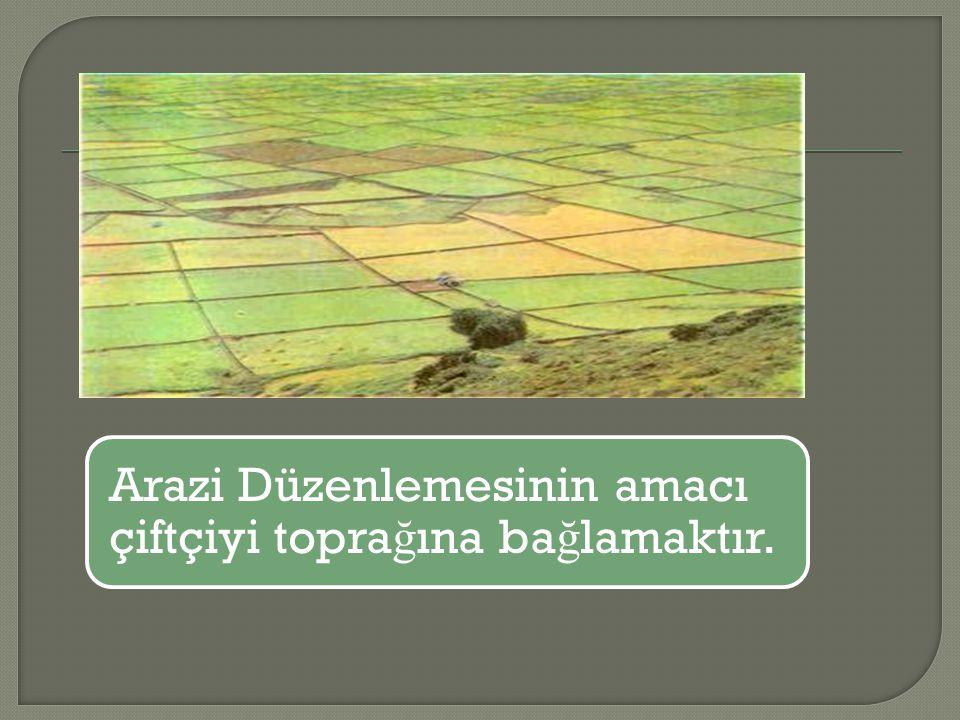 Arazi Düzenlemesinin amacı ş ehir cazibesini yok edip, tarım topraklarında ya ş am standartlarını daha olanaklı hale getirmektir.