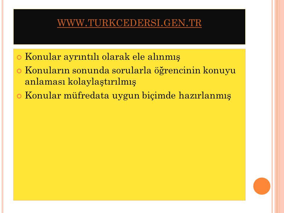 WWW. TURKCEDERSI. GEN. TR Konular ayrıntılı olarak ele alınmış Konuların sonunda sorularla öğrencinin konuyu anlaması kolaylaştırılmış Konular müfreda