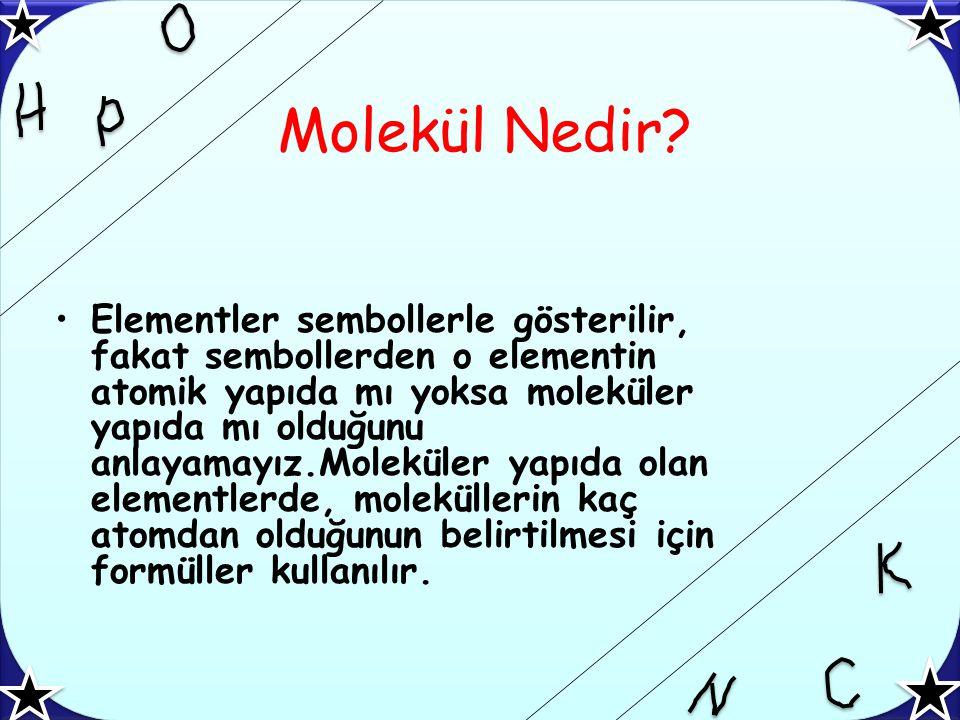 Molekül Nedir? Elementler sembollerle gösterilir, fakat sembollerden o elementin atomik yapıda mı yoksa moleküler yapıda mı olduğunu anlayamayız.Molek