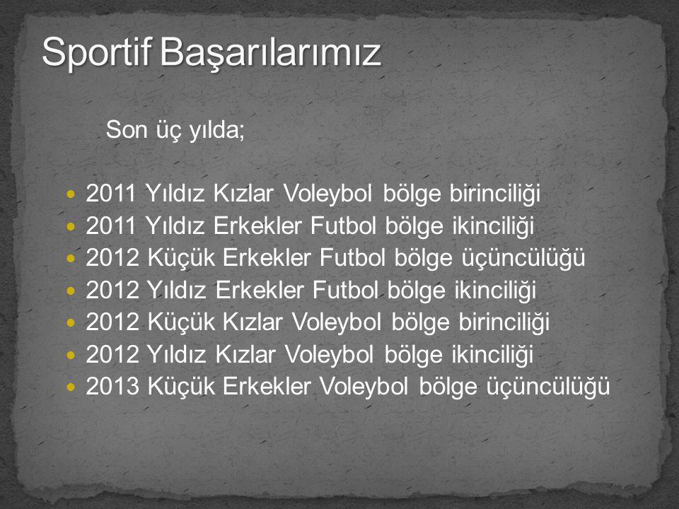 Son üç yılda; 2011 Yıldız Kızlar Voleybol bölge birinciliği 2011 Yıldız Erkekler Futbol bölge ikinciliği 2012 Küçük Erkekler Futbol bölge üçüncülüğü 2