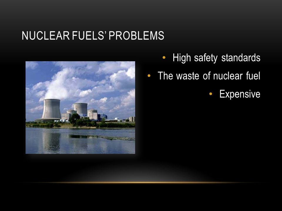 NUCLEAR FUELS' PROBLEMS High safety standards The waste of nuclear fuel Expensive