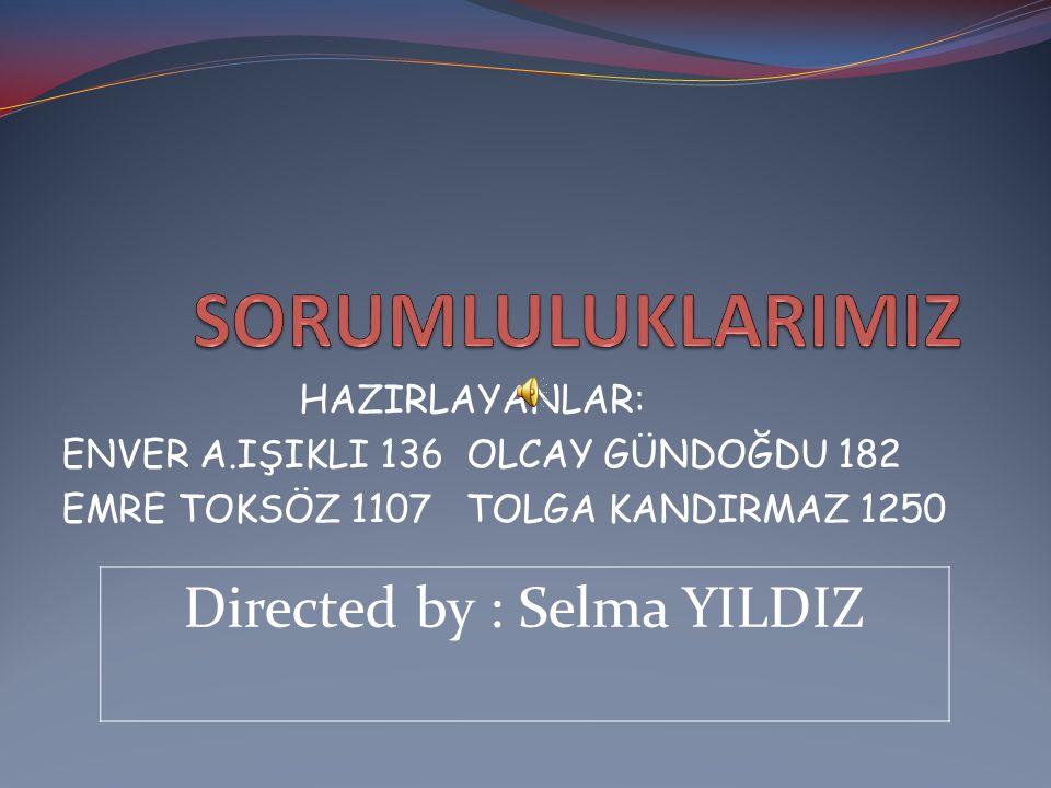 HAZIRLAYANLAR: ENVER A.IŞIKLI 136 OLCAY GÜNDOĞDU 182 EMRE TOKSÖZ 1107 TOLGA KANDIRMAZ 1250 Directed by : Selma YILDIZ