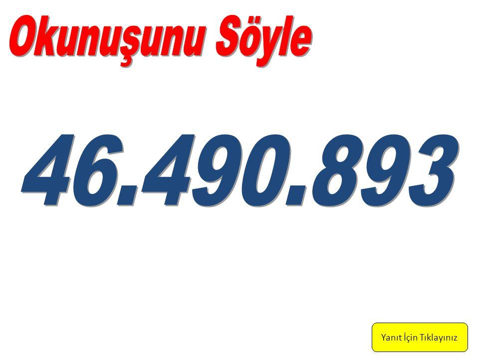 Kırk altı milyon, dört yüz doksan bin, sekiz yüz doksan üç Yanıt İçin Tıklayınız