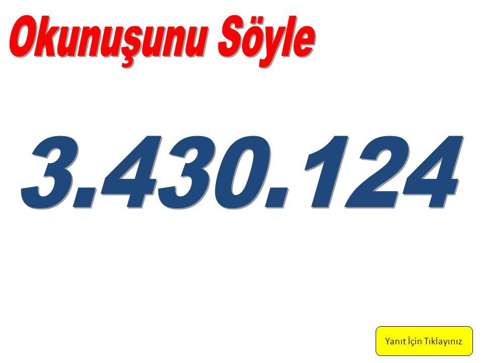 Üç milyon, dörtyüz üç bin, yüz yirmi dört Yanıt İçin Tıklayınız