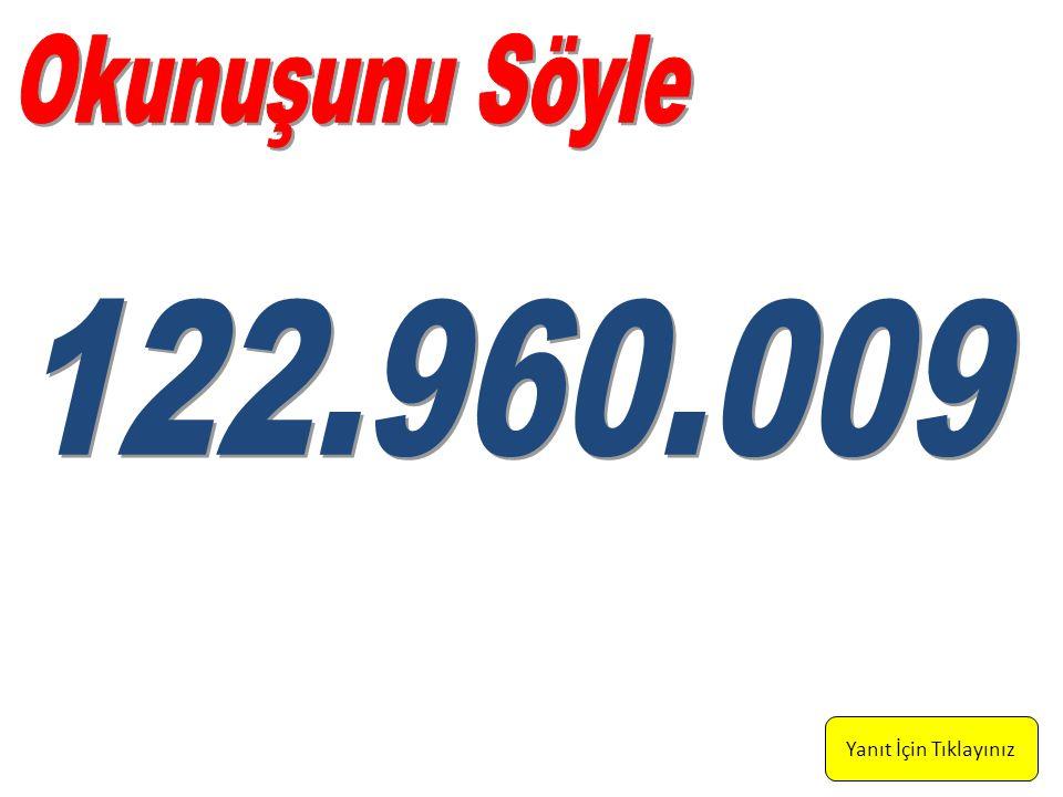 Yüz yirmi iki milyon, dokuz yüz altmış bin, dokuz Yanıt İçin Tıklayınız