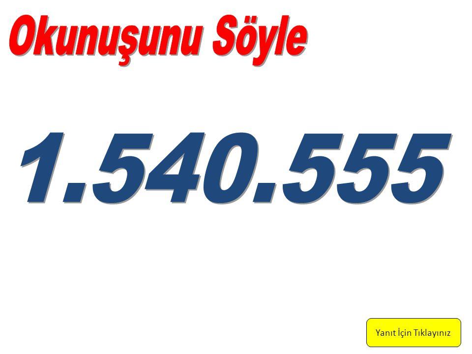 Bir milyon, beşyüz kırk bin, beş yüz elli beş Yanıt İçin Tıklayınız