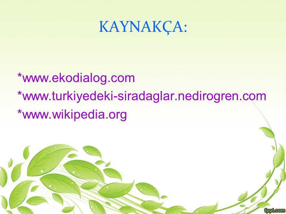 KAYNAKÇA: *www.ekodialog.com *www.turkiyedeki-siradaglar.nedirogren.com *www.wikipedia.org