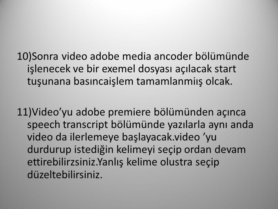 10)Sonra video adobe media ancoder bölümünde işlenecek ve bir exemel dosyası açılacak start tuşunana basıncaişlem tamamlanmiış olcak. 11)Video'yu adob