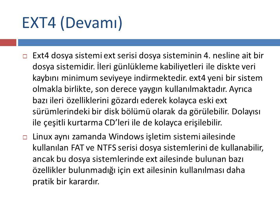 EXT4 (Devamı)  Ext4 dosya sistemi ext serisi dosya sisteminin 4.