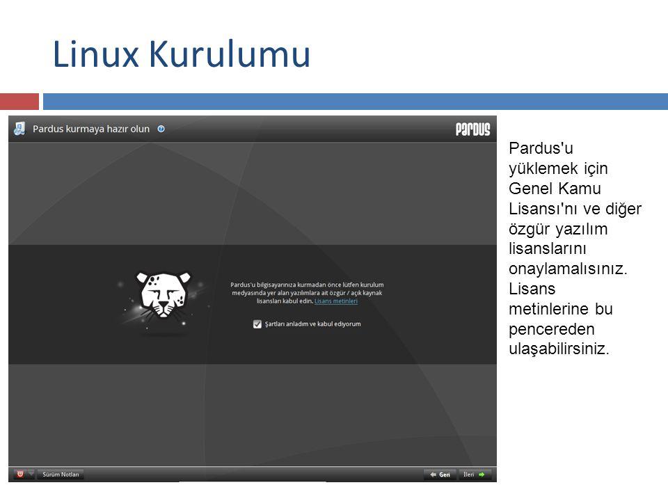 Linux Kurulumu Pardus u yüklemek için Genel Kamu Lisansı nı ve diğer özgür yazılım lisanslarını onaylamalısınız.