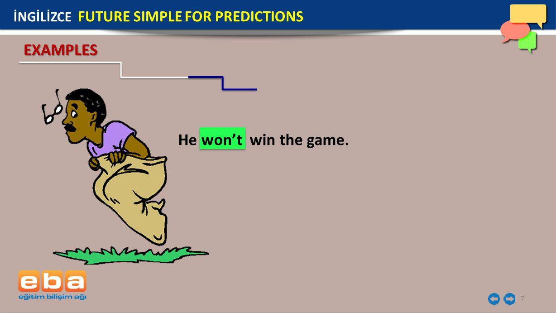 8 Question Form: İNGİLİZCE FUTURE SIMPLE FOR PREDICTIONS Will + subject + v1 + ….