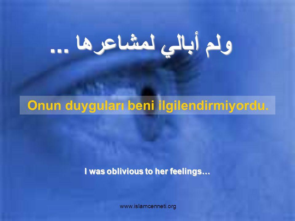 www.islamcenneti.org لم أكن متردداً فيما قلت ولم أفكر بكلامي لأني كنت غاضباً جداً.