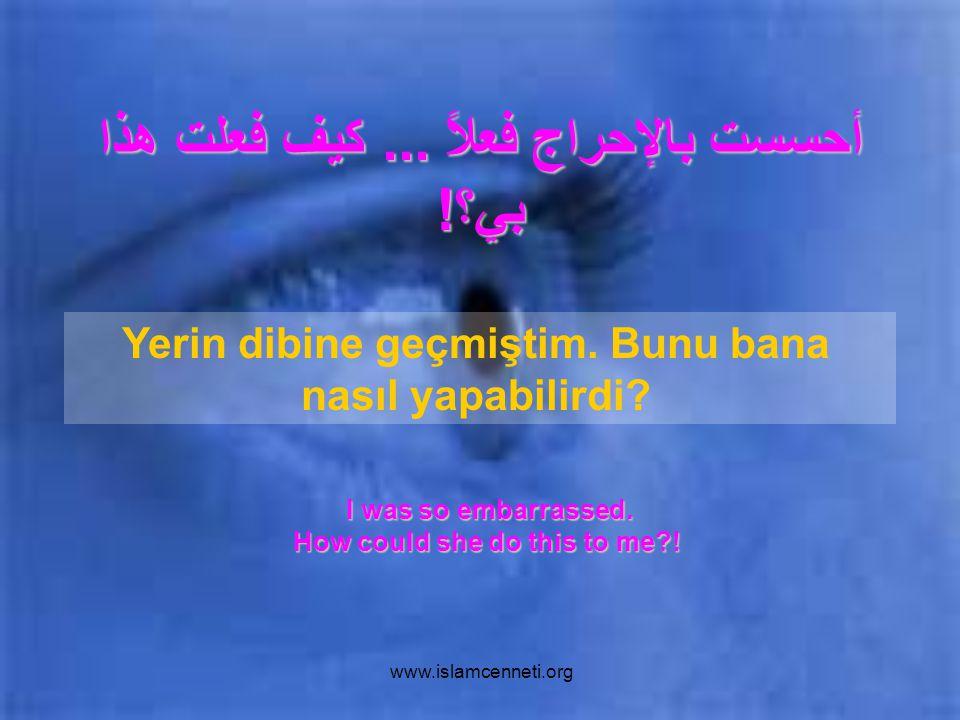 www.islamcenneti.org أحسست بالإحراج فعلاً...كيف فعلت هذا بي؟.