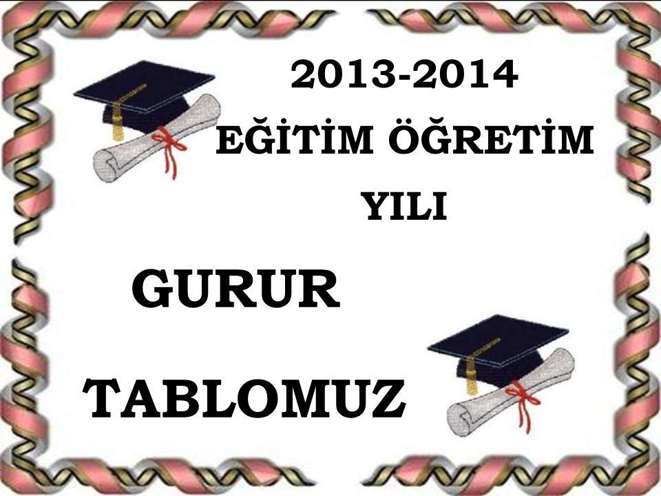 2013-2014 EĞİTİM ÖĞRETİM YILI GURUR TABLOMUZ