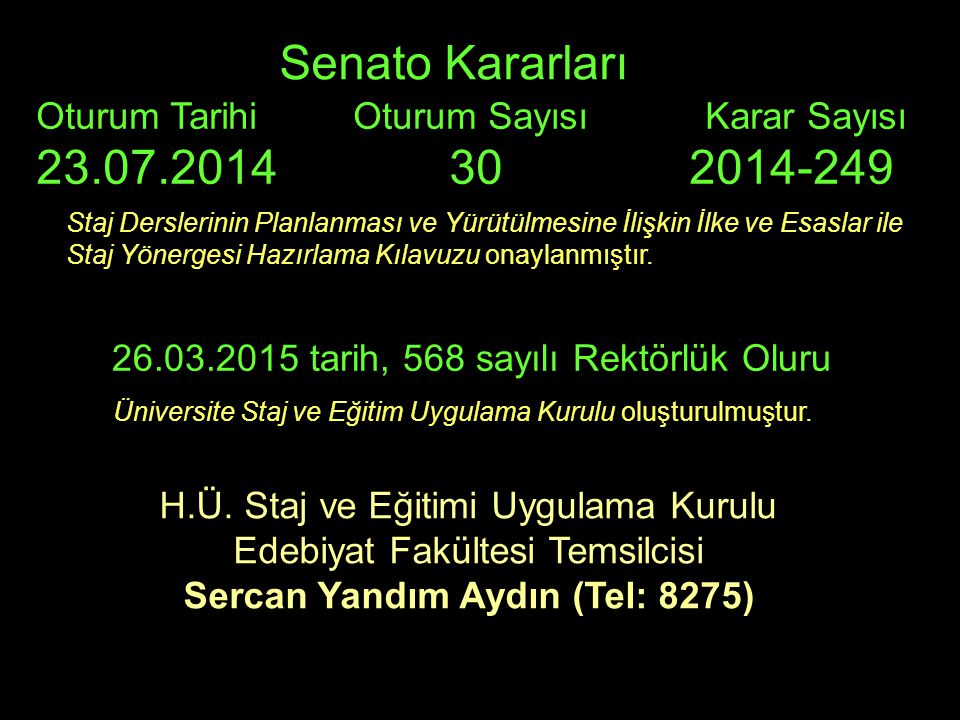 Senato Kararları Oturum Tarihi Oturum Sayısı Karar Sayısı 23.07.2014 30 2014-249 Staj Derslerinin Planlanması ve Yürütülmesine İlişkin İlke ve Esaslar ile Staj Yönergesi Hazırlama Kılavuzu onaylanmıştır.
