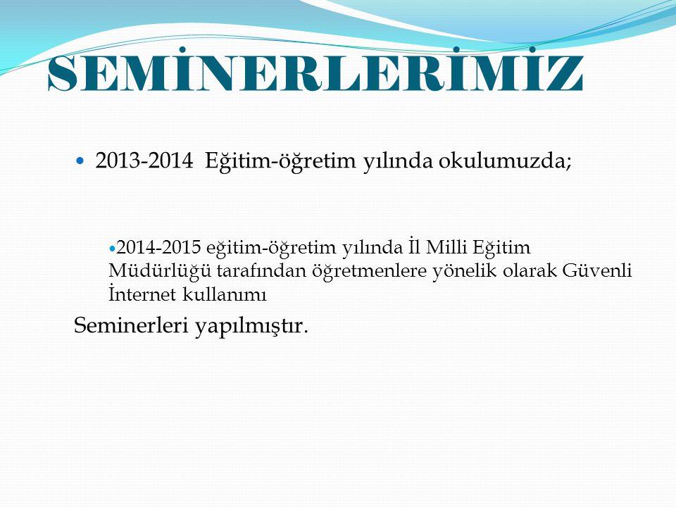 SEMİNERLERİMİZ 2013-2014 Eğitim-öğretim yılında okulumuzda; 2014-2015 eğitim-öğretim yılında İl Milli Eğitim Müdürlüğü tarafından öğretmenlere yönelik