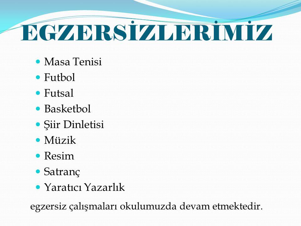 EGZERSİZLERİMİZ Masa Tenisi Futbol Futsal Basketbol Şiir Dinletisi Müzik Resim Satranç Yaratıcı Yazarlık egzersiz çalışmaları okulumuzda devam etmekte
