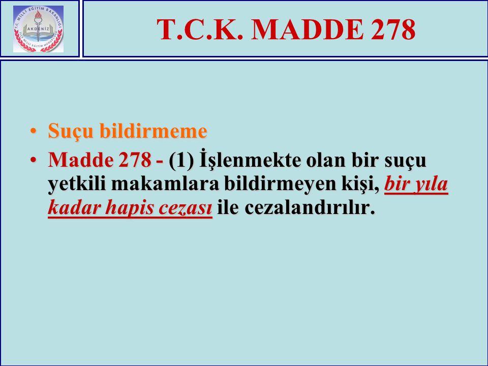 T.C.K. MADDE 278 Suçu bildirmemeSuçu bildirmeme Madde 278 - (1) İşlenmekte olan bir suçu yetkili makamlara bildirmeyen kişi, bir yıla kadar hapis ceza