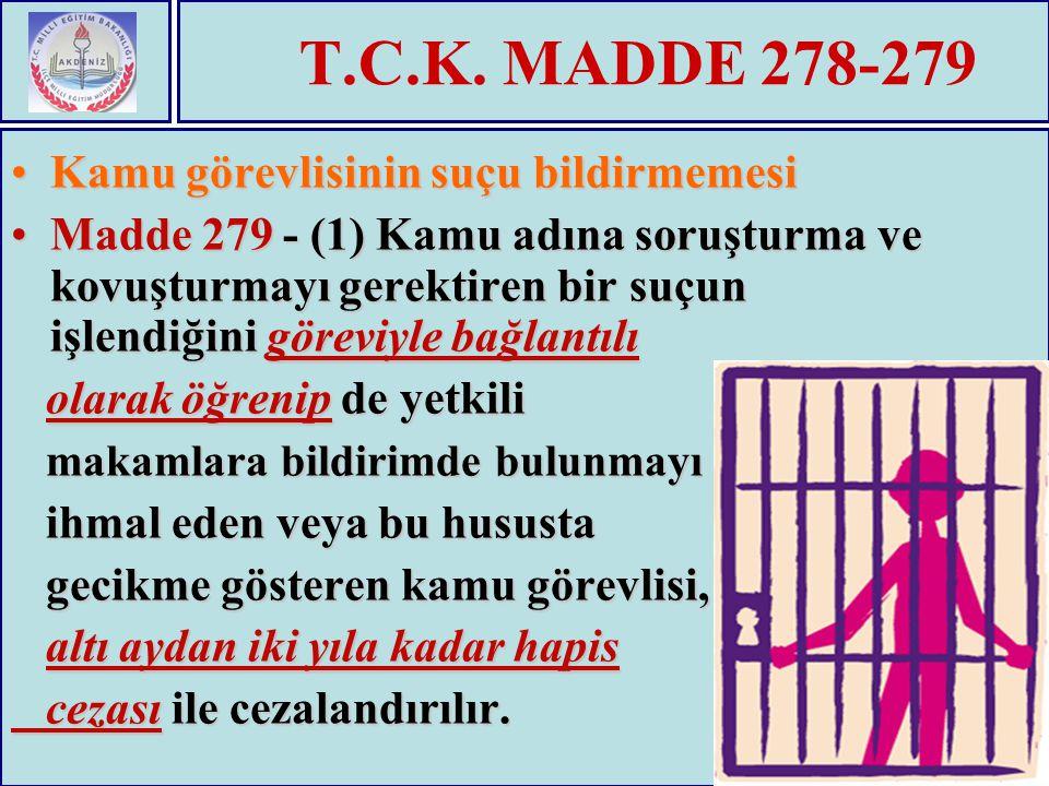 T.C.K. MADDE 278-279 Kamu görevlisinin suçu bildirmemesiKamu görevlisinin suçu bildirmemesi Madde 279 - (1) Kamu adına soruşturma ve kovuşturmayı gere