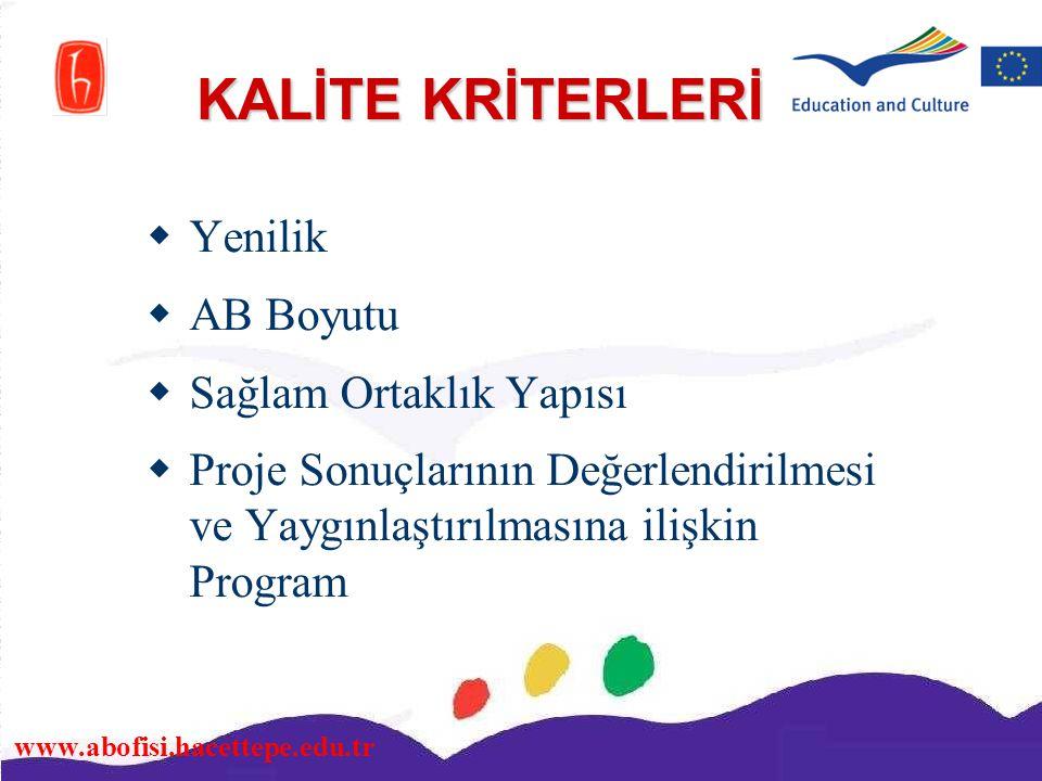 www.abofisi.hacettepe.edu.tr KALİTE KRİTERLERİ  Yenilik  AB Boyutu  Sağlam Ortaklık Yapısı  Proje Sonuçlarının Değerlendirilmesi ve Yaygınlaştırıl