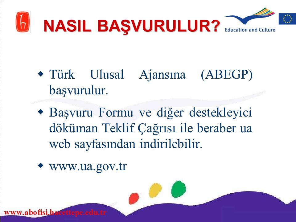 www.abofisi.hacettepe.edu.tr NASIL BAŞVURULUR?  Türk Ulusal Ajansına (ABEGP) başvurulur.  Başvuru Formu ve diğer destekleyici döküman Teklif Çağrısı