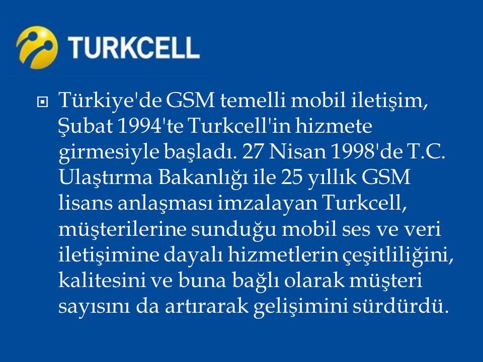  Türkiye'de GSM temelli mobil iletişim, Şubat 1994'te Turkcell'in hizmete girmesiyle başladı. 27 Nisan 1998'de T.C. Ulaştırma Bakanlığı ile 25 yıllık