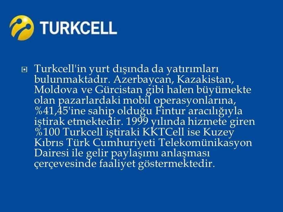  Turkcell'in yurt dışında da yatırımları bulunmaktadır. Azerbaycan, Kazakistan, Moldova ve Gürcistan gibi halen büyümekte olan pazarlardaki mobil ope