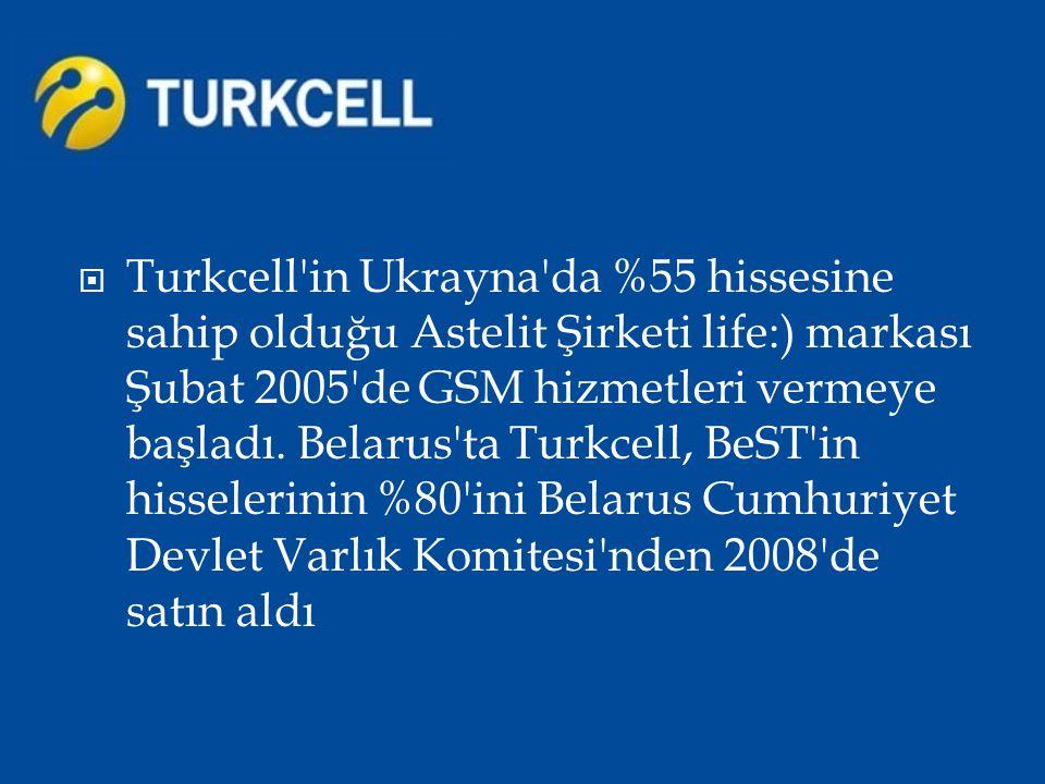  Turkcell'in Ukrayna'da %55 hissesine sahip olduğu Astelit Şirketi life:) markası Şubat 2005'de GSM hizmetleri vermeye başladı. Belarus'ta Turkcell,