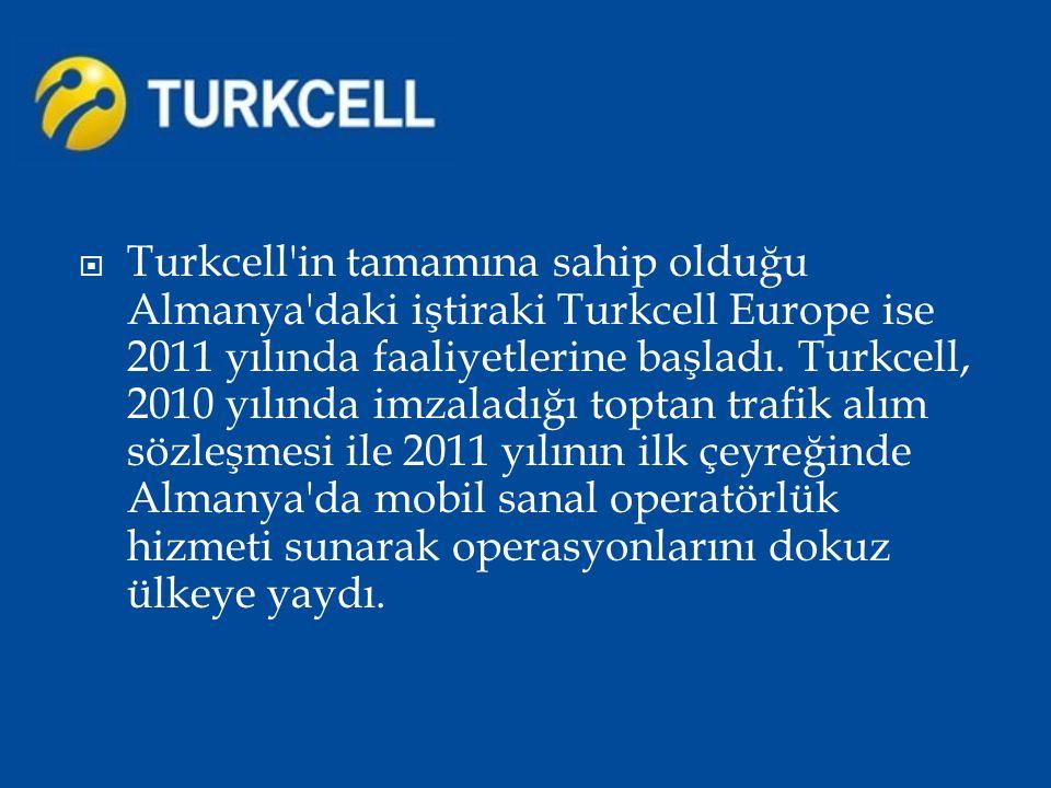  Turkcell'in tamamına sahip olduğu Almanya'daki iştiraki Turkcell Europe ise 2011 yılında faaliyetlerine başladı. Turkcell, 2010 yılında imzaladığı t