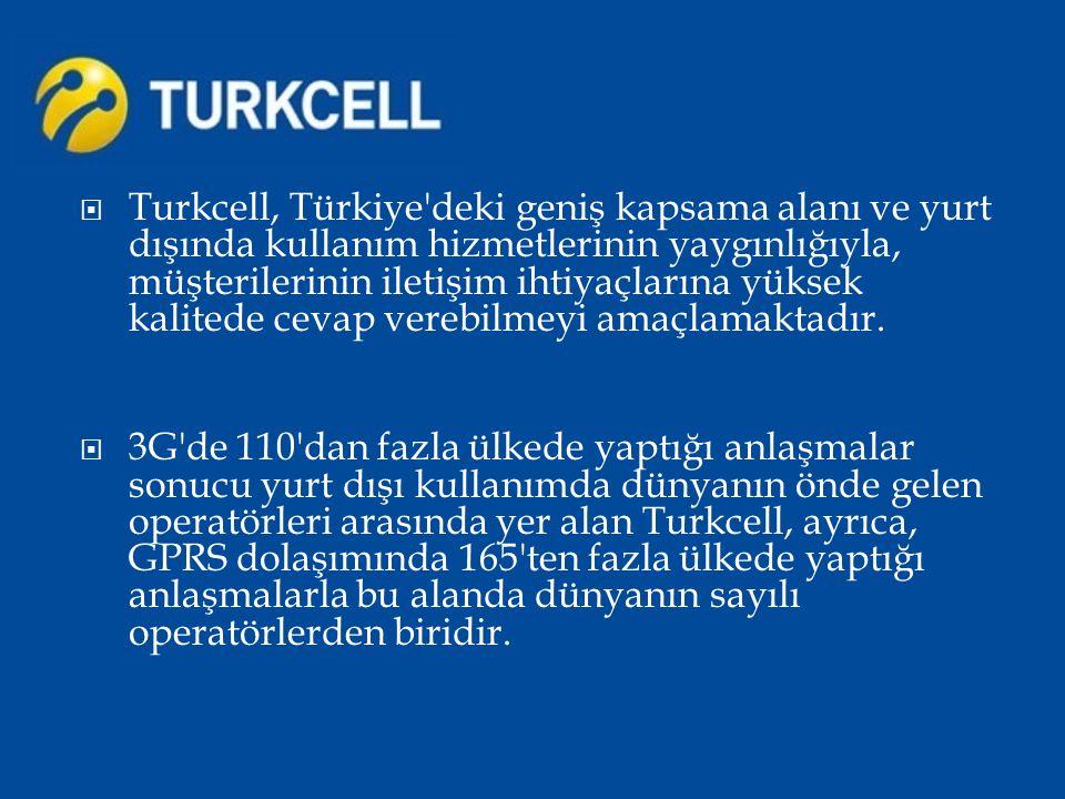  Turkcell, Türkiye'deki geniş kapsama alanı ve yurt dışında kullanım hizmetlerinin yaygınlığıyla, müşterilerinin iletişim ihtiyaçlarına yüksek kalite