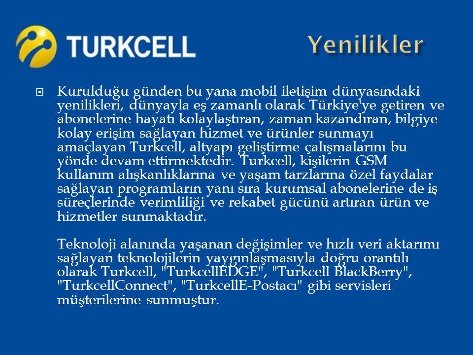  Kurulduğu günden bu yana mobil iletişim dünyasındaki yenilikleri, dünyayla eş zamanlı olarak Türkiye'ye getiren ve abonelerine hayatı kolaylaştıran,
