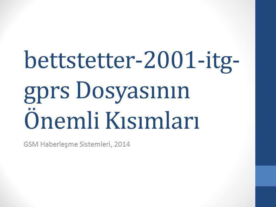bettstetter-2001-itg- gprs Dosyasının Önemli Kısımları GSM Haberleşme Sistemleri, 2014