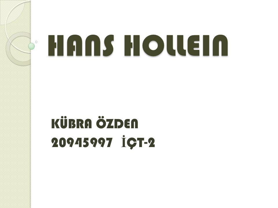 HANS HOLLEIN KÜBRA ÖZDEN 20945997 İ ÇT-2