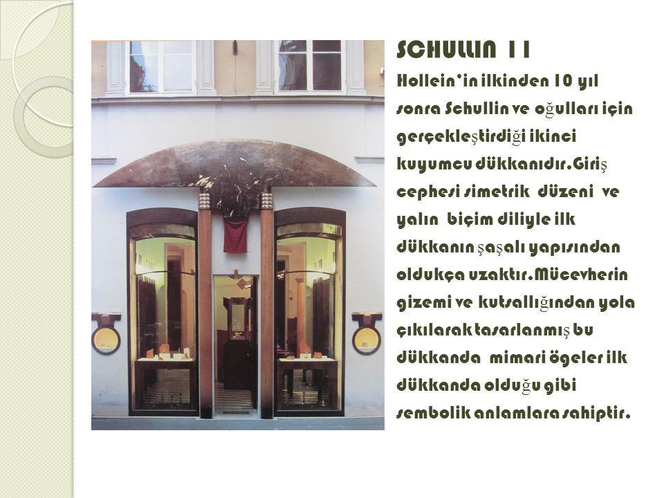 SCHULLIN 11 Hollein'in ilkinden 10 yıl sonra Schullin ve o ğ ulları için gerçekle ş tirdi ğ i ikinci kuyumcu dükkanıdır.Giri ş cephesi simetrik düzeni