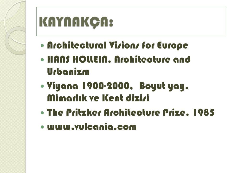 KAYNAKÇA: Architectural Visions for Europe HANS HOLLEIN, Architecture and Urbanizm Viyana 1900-2000, Boyut yay. Mimarlık ve Kent dizisi The Pritzker A