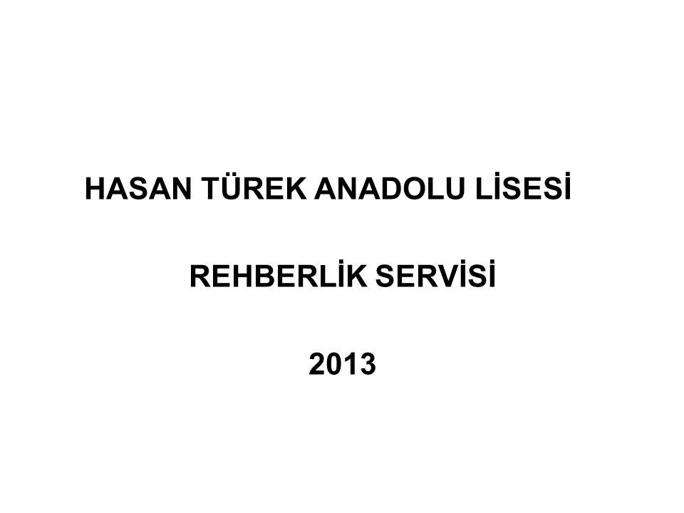 HASAN TÜREK ANADOLU LİSESİ REHBERLİK SERVİSİ 2013