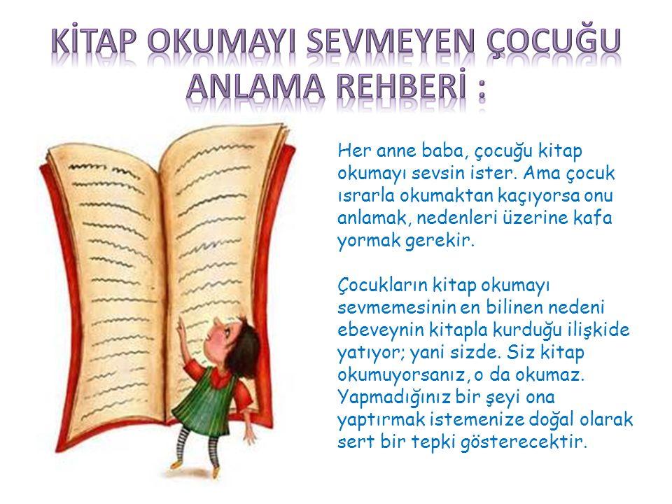 Her anne baba, çocuğu kitap okumayı sevsin ister. Ama çocuk ısrarla okumaktan kaçıyorsa onu anlamak, nedenleri üzerine kafa yormak gerekir. Çocukların