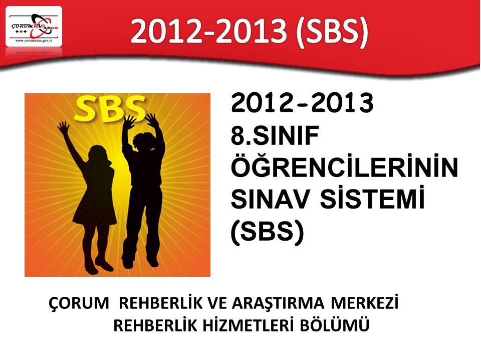 ÇORUM REHBERLİK VE ARAŞTIRMA MERKEZİ REHBERLİK HİZMETLERİ BÖLÜMÜ 2012-2013 8.SINIF ÖĞRENCİLERİNİN SINAV SİSTEMİ ( SBS )